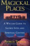 Magickal Places: A Wiccan's Guide to Sacred Sites and Spiritual Centers - Patricia J. Telesco