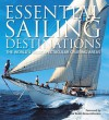 Essential Sailing Destinations: The World's Most Spectacular Cruising Areas - Adrian Morgan, Robin Knox-Johnson