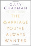 The Marriage You've Always Wanted - Gary D Chapman