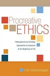 Procreative Ethics: Philosophical and Christian Approaches to Questions at the Beginning of Life - Fritz Oehlschlaeger
