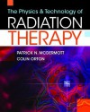 The Physics & Technology of Radiation Therapy - Patrick McDermott, Colin Orton