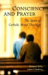 Conscience and Prayer: The Spirit of Catholic Moral Theology - Dennis J. Billy, Cssr, James Keating