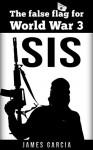 ISIS - The false flag for WW3 - James Garcia