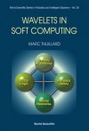 Wavelets in Soft Computing - Marc Thuillard, Marc Thuilard