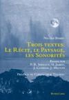 Trois Textes: Le Recit, Le Paysage, Les Sonorites: Essais Sur P.B. Shelley, H. James, J. Conrad, J. Milton Preface de Christophe Tournu - Nicole Berry