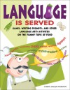 Language Is Served: Games, Writing Prompts, and Other Language Arts Activities on the Yummy Topic of Food - Cheryl Miller Thurston