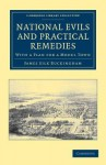 National Evils and Practical Remedies - James Silk Buckingham