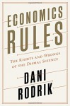 Economics Rules: The Rights and Wrongs of the Dismal Science by Dani Rodrik (2015-10-13) - Dani Rodrik;