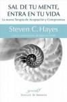 Sal de tu mente, entra en tu vida: La nueva Terapia de Aceptación y Compromiso - Steven C. Hayes, Spencer Smith