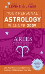 Your Personal Astrology Planner 2009: Aries - Rick Levine, Jeff Jawer