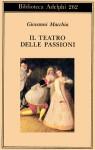 Il teatro delle passioni - Giovanni Macchia