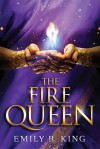 The Fire Queen (The Hundredth Queen Series) - Emily R. King