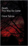 Death, This Way Do Come - Cleve Sylcox