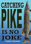 Catching Pike Is No Joke - Terry Thomas