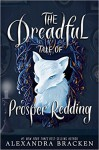 The Dreadful Tale of Prosper Redding - Alexandra Bracken