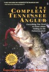 The Compleat Tennessee Angler: Everything You Need to Know About Fishing in the Volunteer State - Vernon Summerlin, Doug Markham