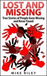 Lost and Missing: True Stories of People Gone Missing and Never Found (Murder, Scandals and Mayhem Book 5) - Mike Riley