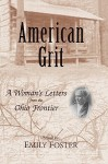 American Grit: A Woman's Letters from the Ohio Frontier - Emily Foster