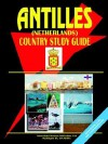 Antilles (Netherlands) Country Study Guide - USA International Business Publications, USA International Business Publications