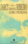 O Brasil Como Problema - Darcy Ribeiro