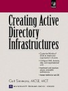 Creating Active Directory Infrastructures - Curt Simmons