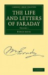The Life And Letters Of Faraday (Cambridge Library Collection Physical Sciences) (Volume 1) - Bence Jones, Michael Faraday