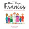 Dear Pope Francis: The Pope Answers Letters from Children Around the World - Pope Francis