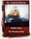 The Phantom Ship.( Gothic NOVEL By: Frederick Marryat ) - Frederick Marryat