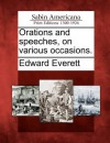 Orations and Speeches, on Various Occasions - Edward Everett