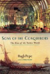 Sons Of The Conquerors: The Rise Of The Turkic World - Hugh Pope