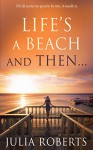 Life's a Beach and Then... (The Liberty Sands Trilogy Book 1) - Julia Roberts