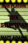 The Stuntman - Matt Adams