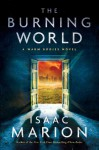 The Burning World: A Warm Bodies Novel (The Warm Bodies Series) - Isaac Marion