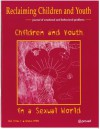 Children and Youth in a Sexual World (Reclaiming Children and Youth, Volume 7, Issue 1) - Larry K. Brendtro, Thomas Lickona, Scott J. Larson, Suzanne Tochterman, Kathy J. Gill, Martha Shirk, Mardi Richmond, Brenda Jarmon, Fred Tully, Larry K. Brendtro, Nicholas J. Long