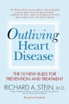 Outliving Heart Disease: The 10 New Rules for Prevention and Treatment - Richard Stein