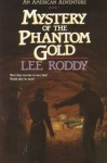 Mystery of the Phantom Gold - Lee Roddy