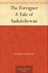 The Foreigner A Tale of Saskatchewan - Ralph Connor