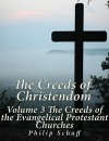 The Creeds of Christendom: Volume 3 The Creeds of the Evangelical Protestant Churches - Philip Schaff