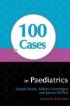 100 Cases in Paediatrics - Joseph E. Raine