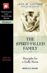 The Spirit-Filled Family: Principles for a Godly Home - Jack W. Hayford