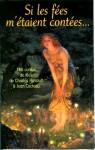 Si les fées m'étaient contées: 140 contes de fées de Charles Perrault à Jean Cocteau - Francis Lacassin