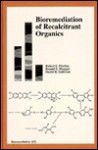 Bioremediation of Recalcitrant Organics - Robert E. Hinchee