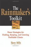 The Rainmaker's Toolkit: Power Strategies for Finding, Keeping, and Growing Profitable Clients - Harry Mills