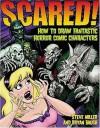 Scared!: How to Draw Fantastic Horror Comic Characters (Fantastic Fantasy Comics) - Steve Miller, Baugh Bryan