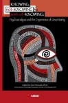 Knowing, Not-Knowing and Sort-Of-Knowing: Psychoanalysis and the Experience of Uncertainty: Psychoanalysis and the Experience of Uncertainty - Jean Petrucelli