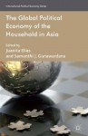 The Global Political Economy of the Household in Asia (International Political Economy Series) - Juanita Elias, Samanthi J. Gunawardana