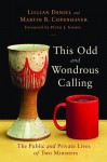 This Odd and Wondrous Calling: The Public and Private Lives of Two Ministers - Lillian Daniel, Martin B. Copenhaver, Peter J. Gomes
