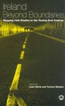 Ireland Beyond Boundaries: Mapping Irish Studies in the Twenty-first Century - Liam Harte, Yvonne Whelan