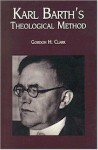 Karl Barth's Theological Method - Gordon H. Clark