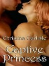 Captive Princess [Princess-in-Love Book 3] - Christina Carlisle